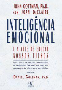 INTELIGÊNCIA EMOCIONAL E A ARTE DE EDUCAR NOSSOS FILHOS - DECLAIRE, JOAN