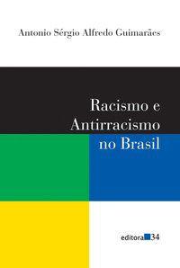 RACISMO E ANTIRRACISMO NO BRASIL - GUIMARÃES, ANTONIO SÉRGIO ALFREDO