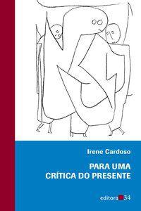 PARA UMA CRÍTICA DO PRESENTE - CARDOSO, IRENE