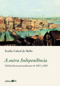 A OUTRA INDEPENDÊNCIA - MELLO, EVALDO CABRAL DE