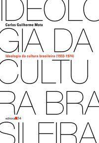 IDEOLOGIA DA CULTURA BRASILEIRA (1933-1974) - MOTA, CARLOS GUILHERME