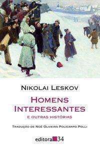 HOMENS INTERESSANTES E OUTRAS HISTÓRIAS - LESKOV, NIKOLAI
