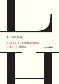 ENTRE A LITERATURA E A HISTÓRIA - BOSI, ALFREDO
