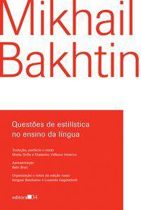 QUESTÕES DE ESTILÍSTICA NO ENSINO DA LÍNGUA - BAKHTIN, MIKHAIL