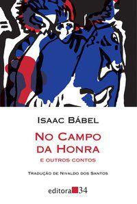 NO CAMPO DA HONRA E OUTROS CONTOS - BÁBEL, ISAAC