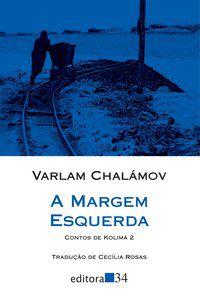 A MARGEM ESQUERDA - CHALÁMOV, VARLAM