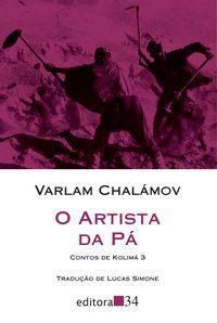 O ARTISTA DA PÁ - CHALÁMOV, VARLAM