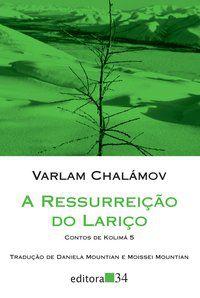 A RESSURREIÇÃO DO LARIÇO - CHALÁMOV, VARLAM