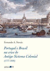PORTUGAL E BRASIL NA CRISE DO ANTIGO SISTEMA COLONIAL (1777-1808) - NOVAIS, FERNANDO A.