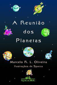A REUNIÃO DOS PLANETAS - OLIVEIRA, MARCELO R. L.