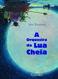 A ORQUESTRA DA LUA CHEIA - RASSMUS, JENS