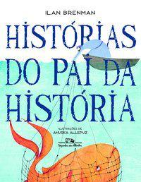 HISTÓRIAS DO PAI DA HISTÓRIA - BRENMAN, ILAN