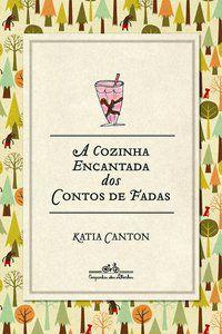 A COZINHA ENCANTADA DOS CONTOS DE FADAS - CANTON, KATIA