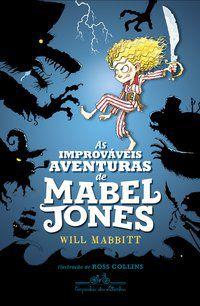AS IMPROVÁVEIS AVENTURAS DE MABEL JONES - MABBITT, WILL