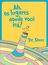 AH, OS LUGARES AONDE VOCÊ IRÁ! - DR. SEUSS