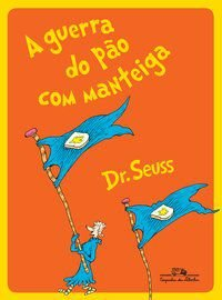 A GUERRA DO PÃO COM MANTEIGA - SEUSS