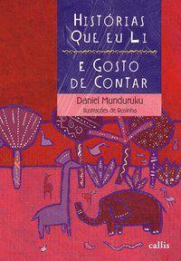 HISTÓRIAS QUE EU LI E GOSTO DE CONTAR - MUNDURUKU, DANIEL