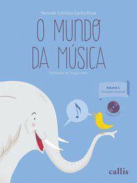 O MUNDO DA MÚSICA - VOL 1: INICIAÇÃO MUSICAL - ROSA, NEREIDE SCHILARO SANTA