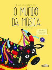 O MUNDO DA MÚSICA - VOL 3: ALFABETIZAÇÃO MUSICAL 2 - ROSA, NEREIDE SCHILARO SANTA