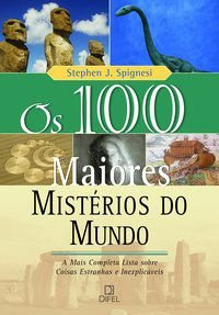 OS 100 MAIORES MISTÉRIOS DO MUNDO - SPIGNESI, STEPHEN J.