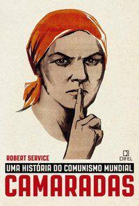 CAMARADAS: UMA HISTÓRIA DO COMUNISMO MUNDIAL - SERVICE, ROBERT