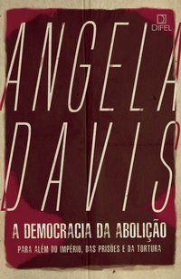 A DEMOCRACIA DA ABOLIÇÃO - DAVIS, ANGELA