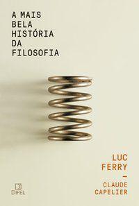 A MAIS BELA HISTÓRIA DA FILOSOFIA - FERRY, LUC