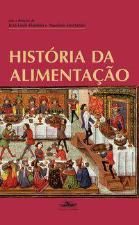 HISTÓRIA DA ALIMENTAÇÃO - MONTANARI, MASSIMO