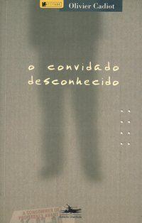 O CONVIDADO DESCONHECIDO - CADIOT, OLIVIER