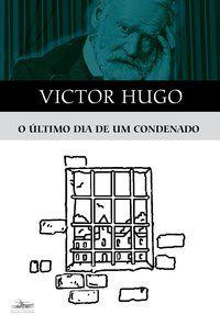 O ÚLTIMO DIA DE UM CONDENADO - HUGO, VICTOR