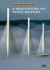 A ARQUITETURA NO NOVO MILÊNIO - BENEVOLO, LEONARDO