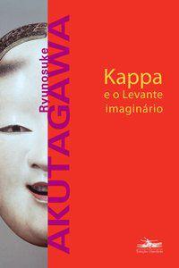 KAPPA E O LEVANTE IMAGINÁRIO - AKUTAGAWA, RYUNOSUKE