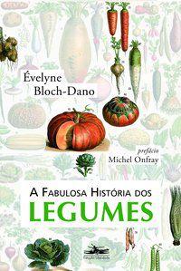 A FABULOSA HISTÓRIA DOS LEGUMES - BLOCH-DANO, ÉVELYNE