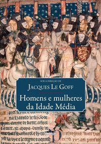 HOMENS E MULHERES DA IDADE MÉDIA - LE GOFF, JACQUES