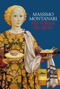 HISTÓRIAS DA MESA - MONTANARI, MASSIMO