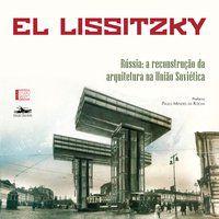 RÚSSIA: A RECONSTRUÇÃO DA ARQUITETURA NA UNIÃO SOVIÉTICA - VOL. 3 - LISSITZKY, EL