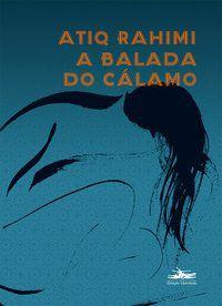 A BALADA DO CÁLAMO - RAHIMI, ATIQ