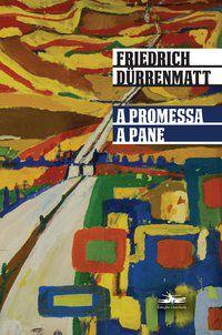 A PROMESSA/ A PANE - DURRENMATT, FRIEDRICH