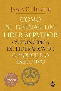 COMO SE TORNAR UM LÍDER SERVIDOR - HUNTER, JAMES C.