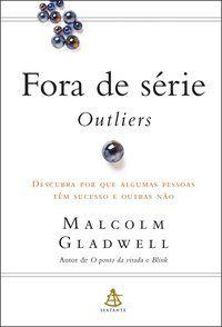 FORA DE SÉRIE - OUTLIERS - GLADWELL, MALCOLM
