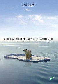 AQUECIMENTO GLOBAL & CRISE AMBIENTAL - BLANC, CLAUDIO