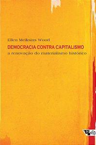 DEMOCRACIA CONTRA CAPITALISMO - WOOD, ELLEN MEIKSINS