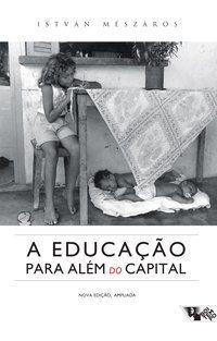 A EDUCAÇÃO PARA ALÉM DO CAPITAL - MÉSZÁROS, ISTVÁN