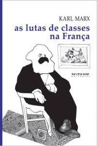 AS LUTAS DE CLASSES NA FRANÇA DE 1848 A 1850 - MARX, KARL