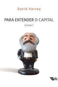 PARA ENTENDER O CAPITAL - LIVRO I - HARVEY, DAVID