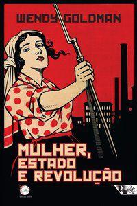 MULHER, ESTADO E REVOLUÇÃO - GOLDMAN, WENDY