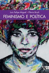 FEMINISMO E POLÍTICA - MIGUEL, LUIS FELIPE