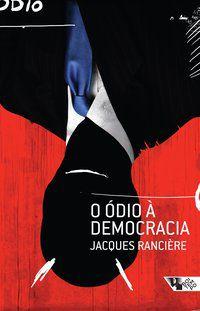 O ÓDIO À DEMOCRACIA - JACQUES RANCIÈRE