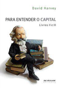 PARA ENTENDER O CAPITAL - LIVROS II E III - HARVEY, DAVID