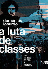 A LUTA DE CLASSES - LOSURDO, DOMENICO